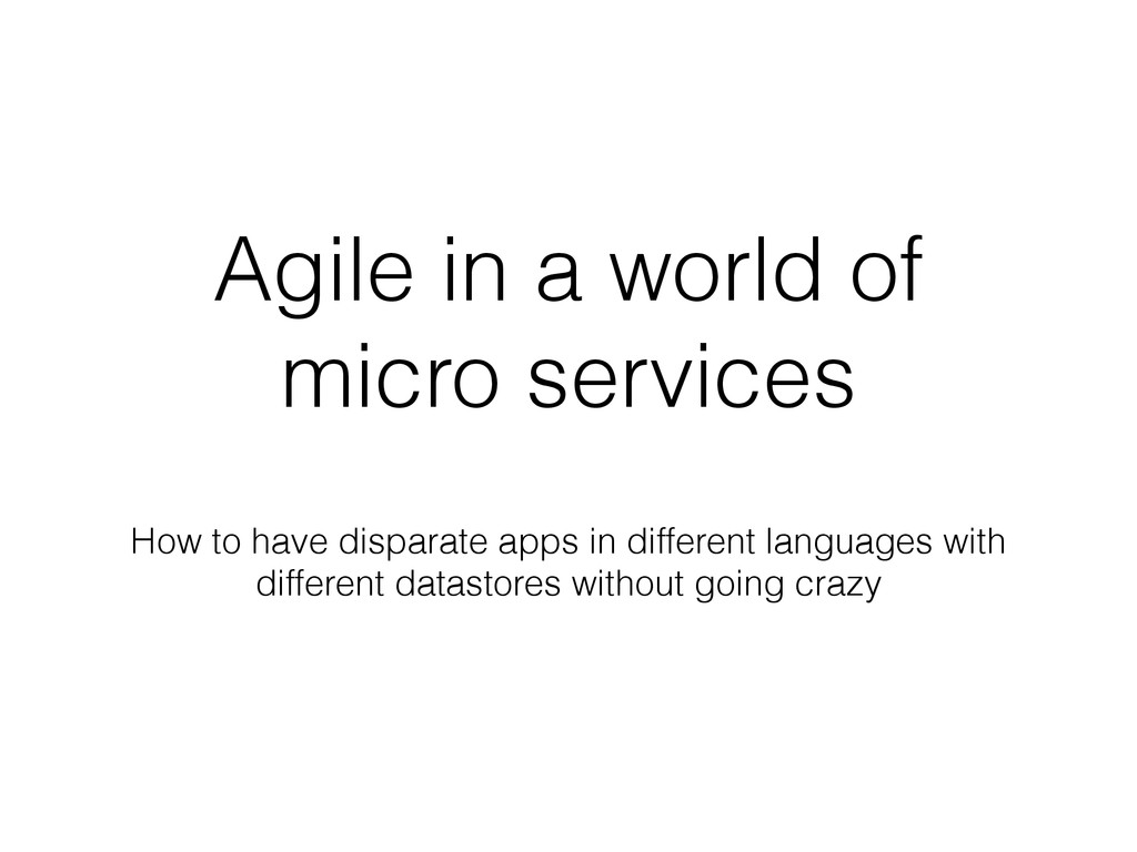Agile in a world of micro services How to have ...