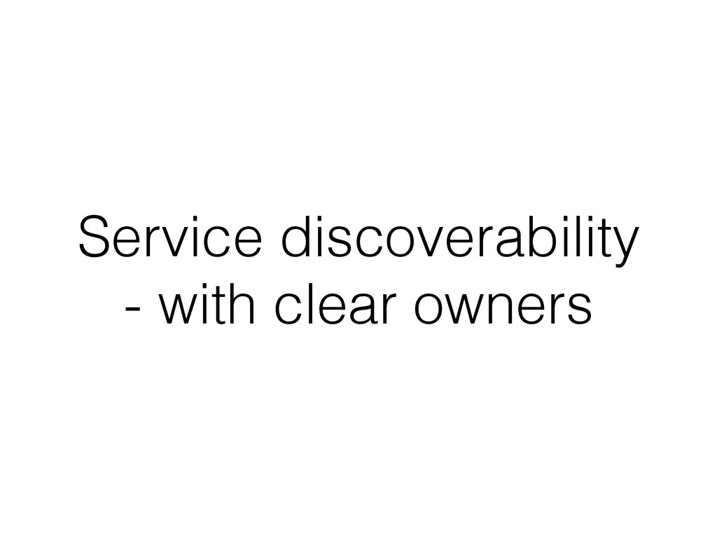 Service discoverability - with clear owners