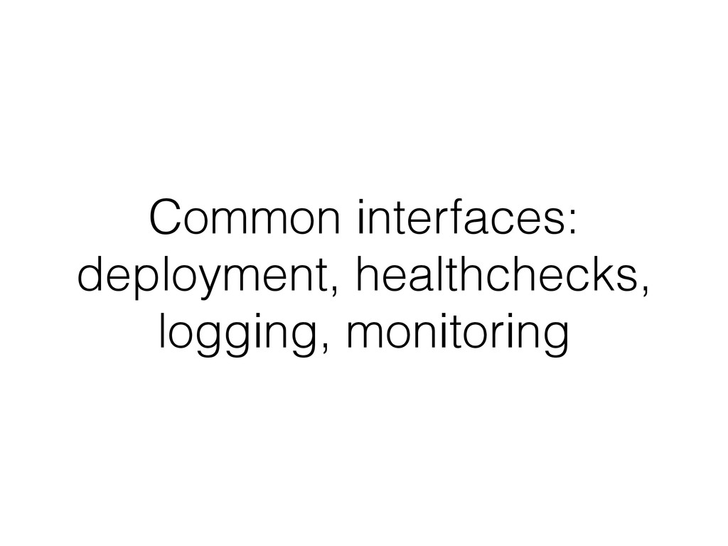 Common interfaces: deployment, healthchecks, lo...