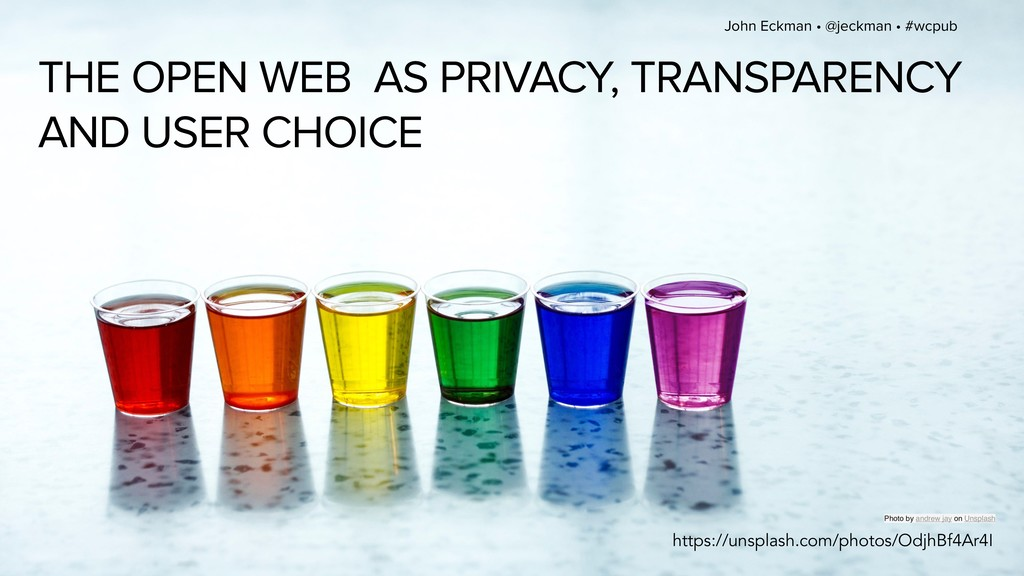 John Eckman • @jeckman • #wcpub THE OPEN WEB AS...