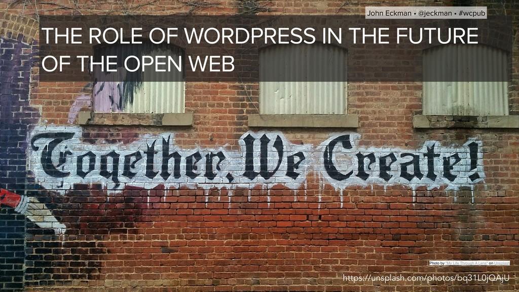 John Eckman • @jeckman • #wcpub THE ROLE OF WOR...