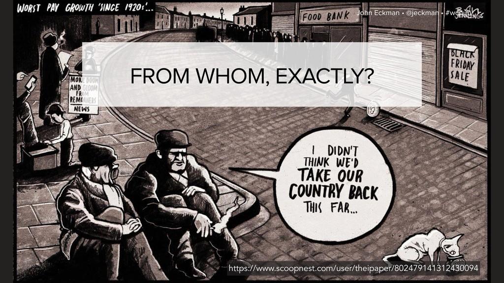 John Eckman • @jeckman • #wcpub FROM WHOM, EXAC...