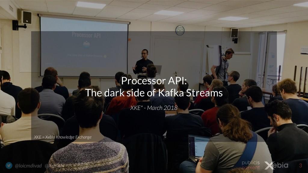 3 @loicmdivad @XebiaFr Processor API: The dark ...