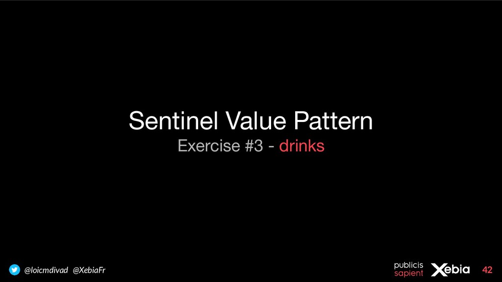 42 @loicmdivad @XebiaFr Sentinel Value Pattern ...