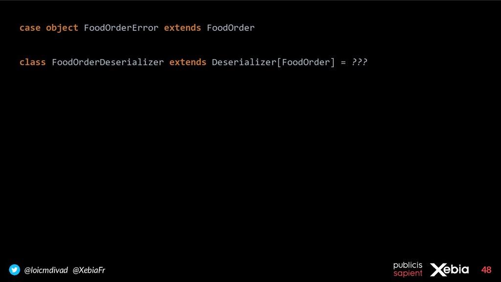 48 @loicmdivad @XebiaFr case object FoodOrderEr...