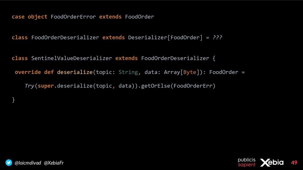 49 @loicmdivad @XebiaFr case object FoodOrderEr...