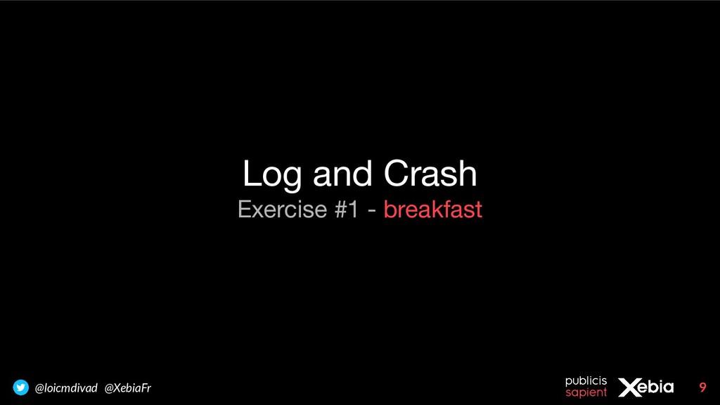 9 @loicmdivad @XebiaFr Log and Crash Exercise #...