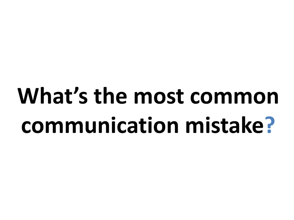 What's the most common communication mistake?