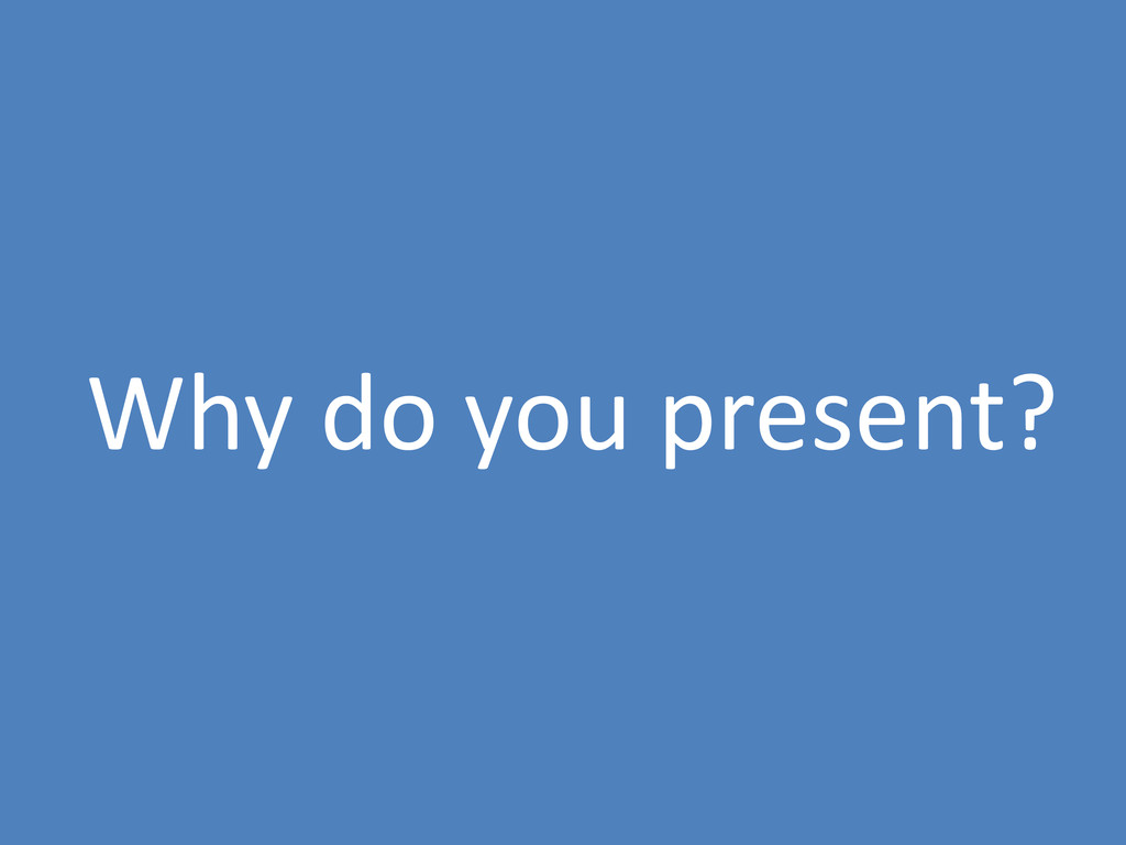 Why do you present?