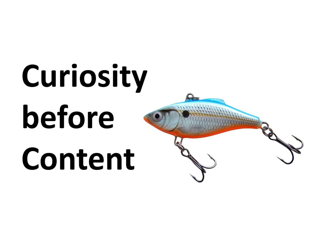 Curiosity before Content