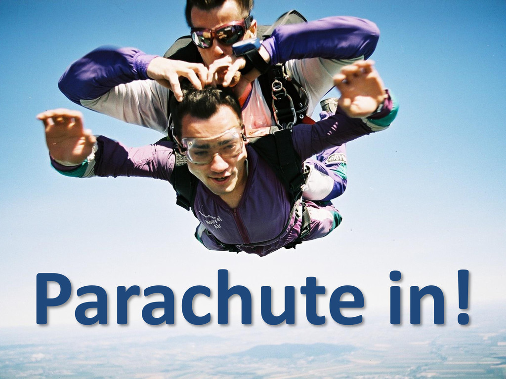 Parachute in!