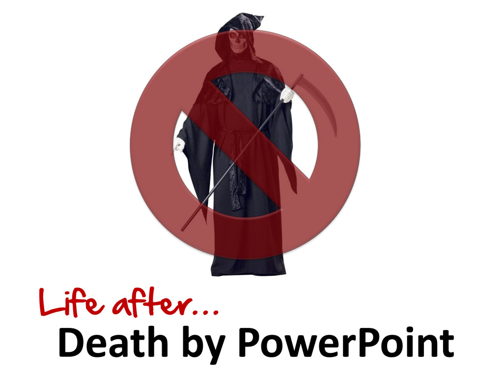 Death by PowerPoint Life after…