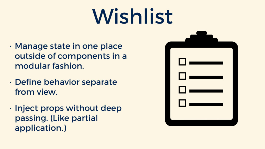 Wishlist • Manage state in one place outside of...