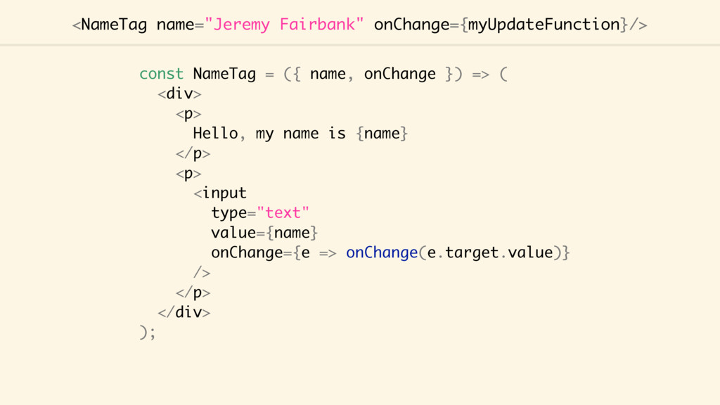 "<NameTag name=""Jeremy Fairbank"" onChange={myUpd..."