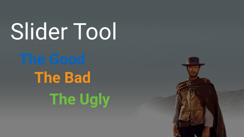 Slider Tool The Good The Bad The Ugly