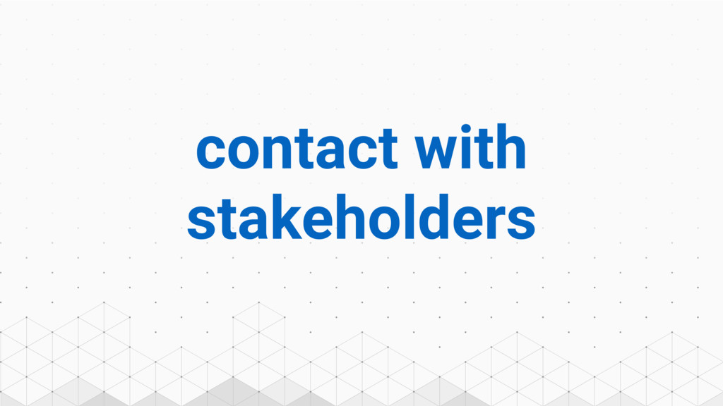 contact with stakeholders
