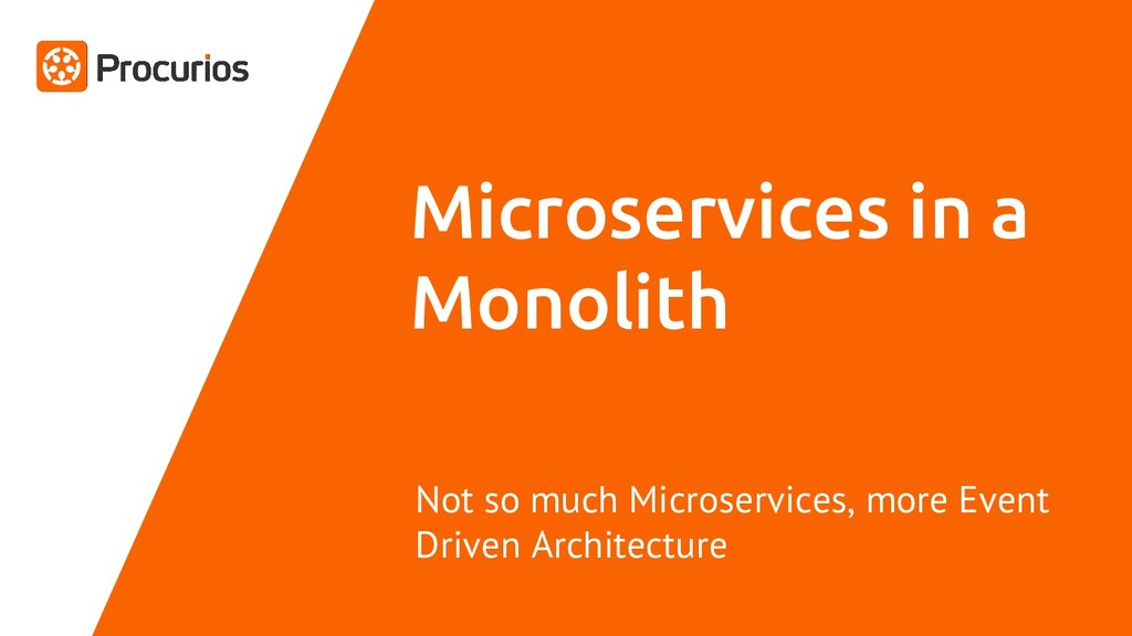 Microservices in a Monolith Not so much Microse...
