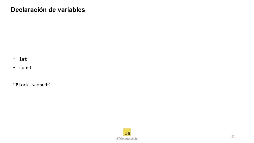 Declaración de variables @delaguilaluis • let •...
