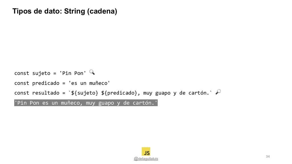 @delaguilaluis const sujeto = 'Pin Pon'  const ...