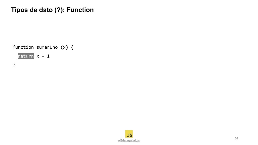 @delaguilaluis function sumarUno (x) { return x...