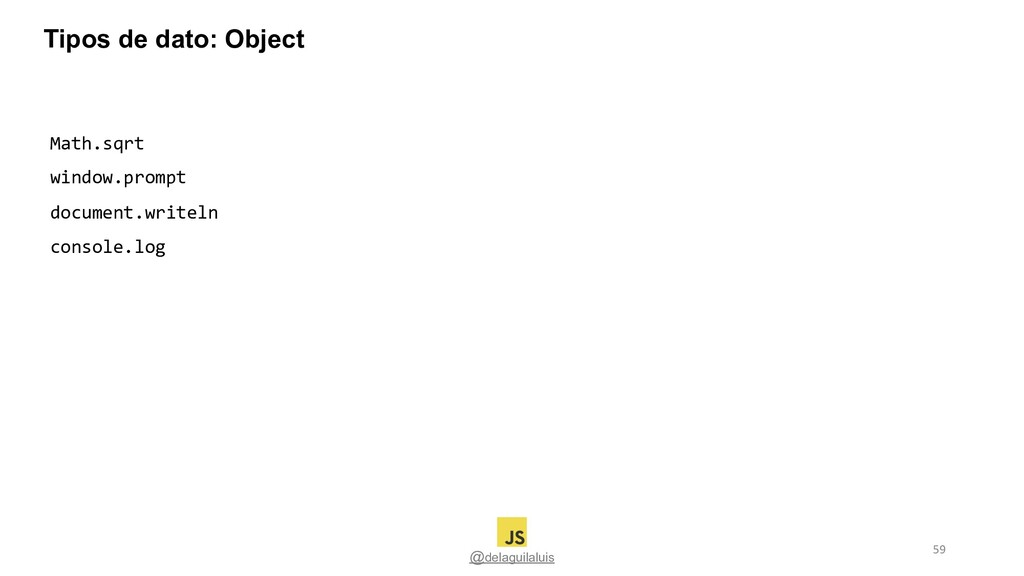 @delaguilaluis Math.sqrt window.prompt document...