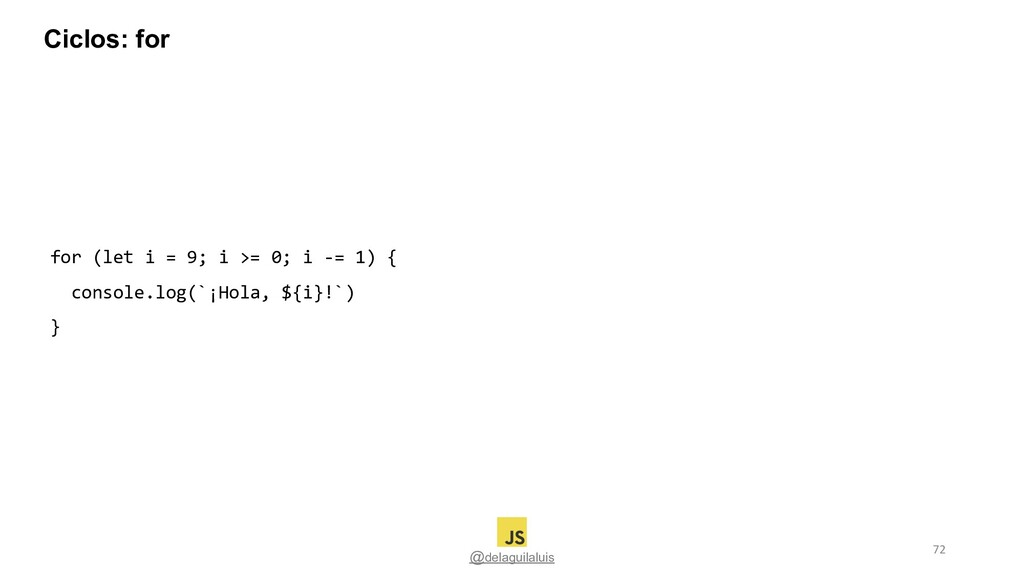 @delaguilaluis for (let i = 9; i >= 0; i -= 1) ...