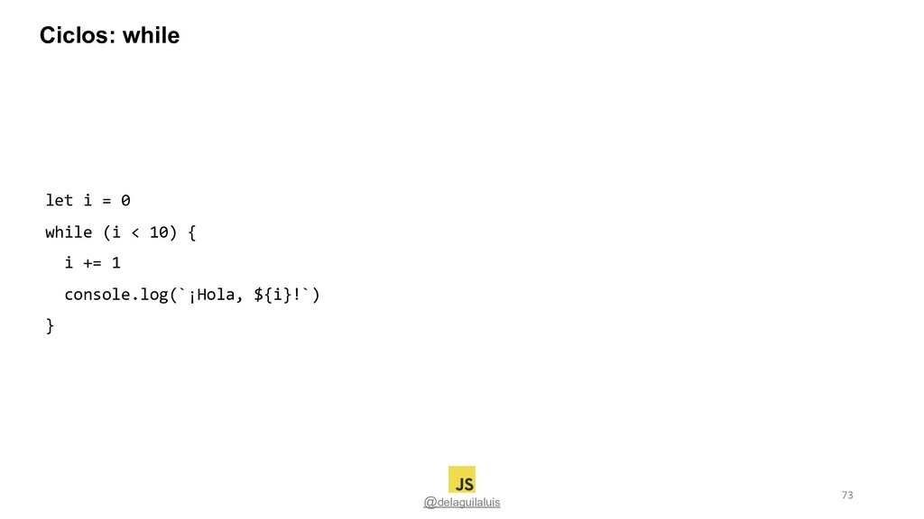 @delaguilaluis let i = 0 while (i < 10) { i += ...