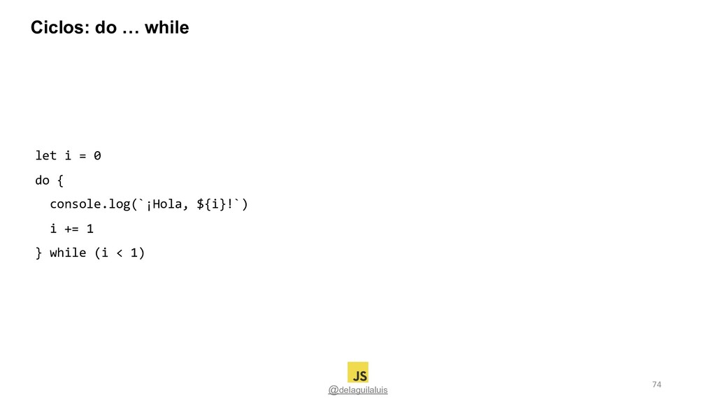 @delaguilaluis let i = 0 do { console.log(`¡Hol...