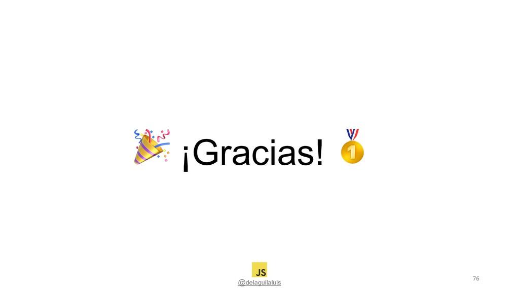 @delaguilaluis  ¡Gracias!  76