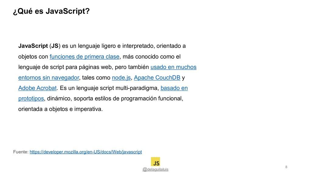 ¿Qué es JavaScript? @delaguilaluis JavaScript (...