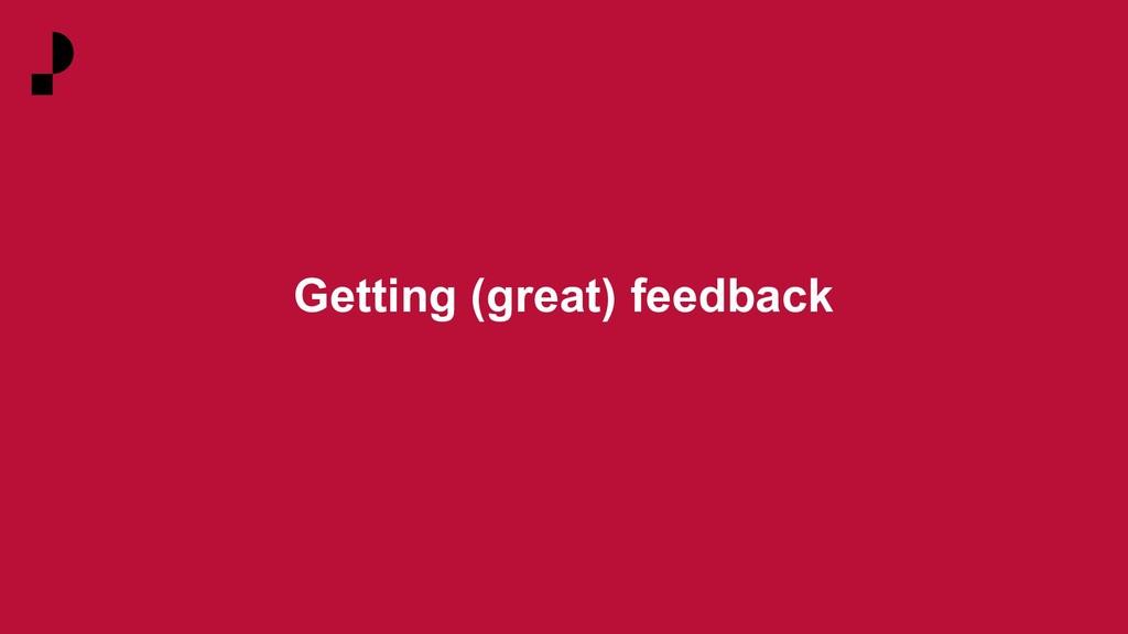 Getting (great) feedback