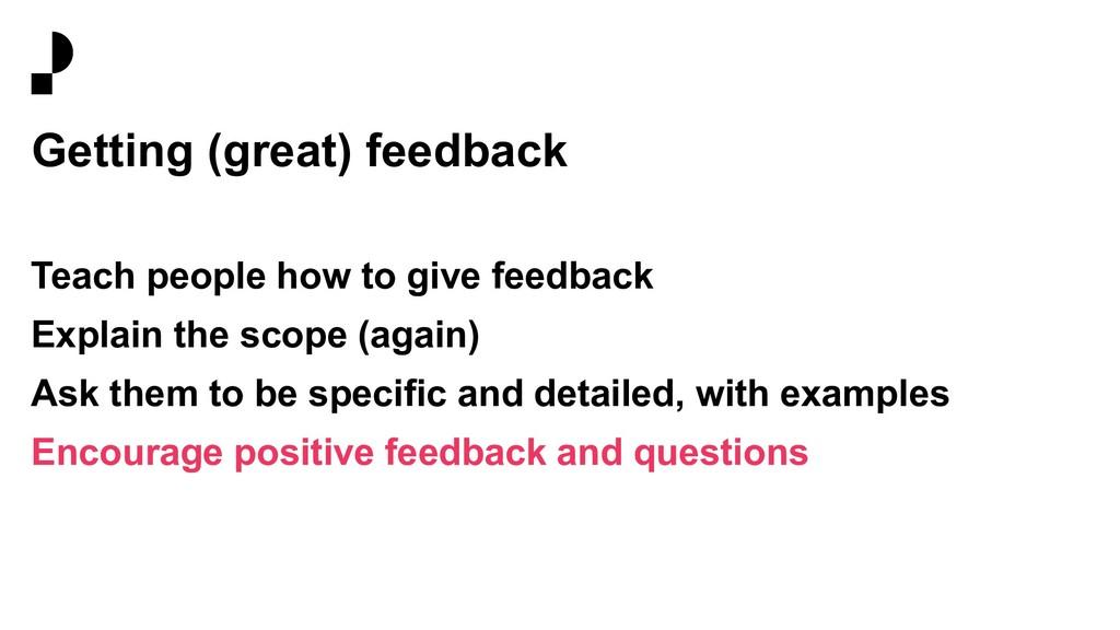 Getting (great) feedback Teach people how to gi...