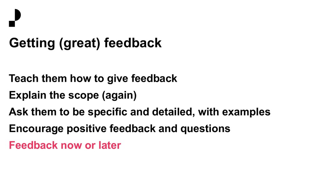 Getting (great) feedback Teach them how to give...