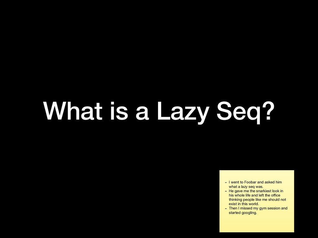 What is a Lazy Seq? - I went to Foobar and aske...