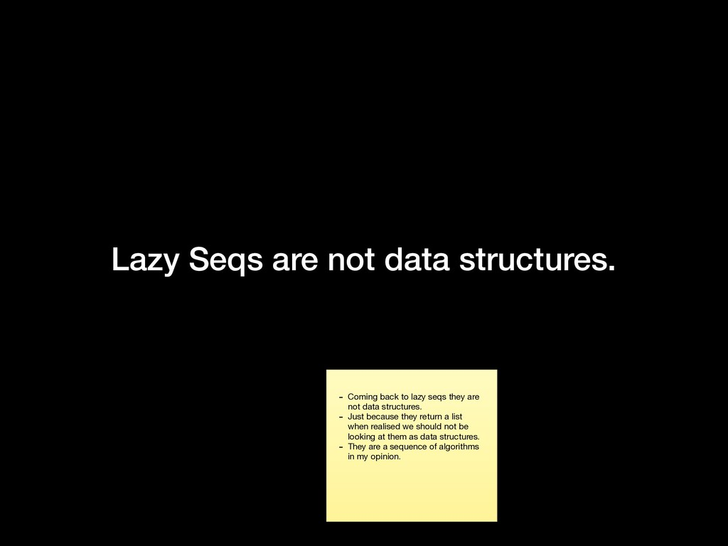 Lazy Seqs are not data structures. - Coming bac...