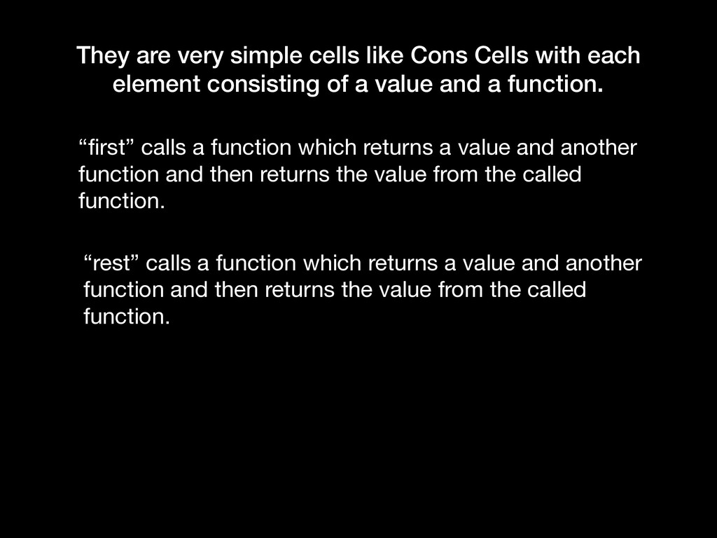 They are very simple cells like Cons Cells with...