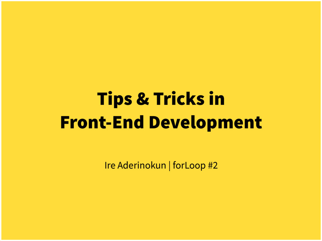 Tips & Tricks in Front-End Development Ire Ader...