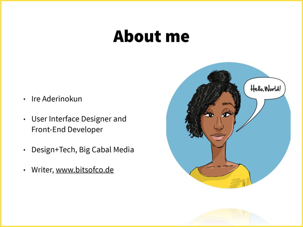About me • Ire Aderinokun • User Interface Desi...