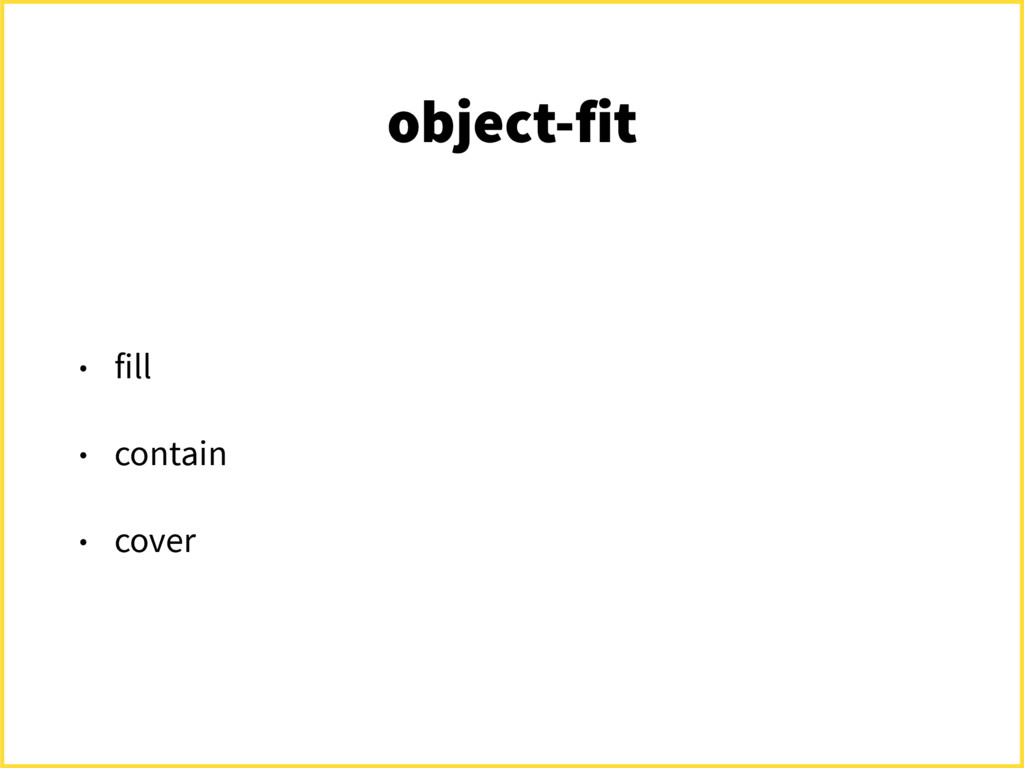 object-fit • fill • contain • cover