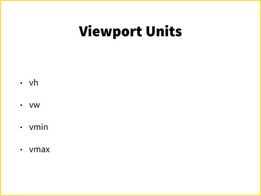 Viewport Units • vh • vw • vmin • vmax
