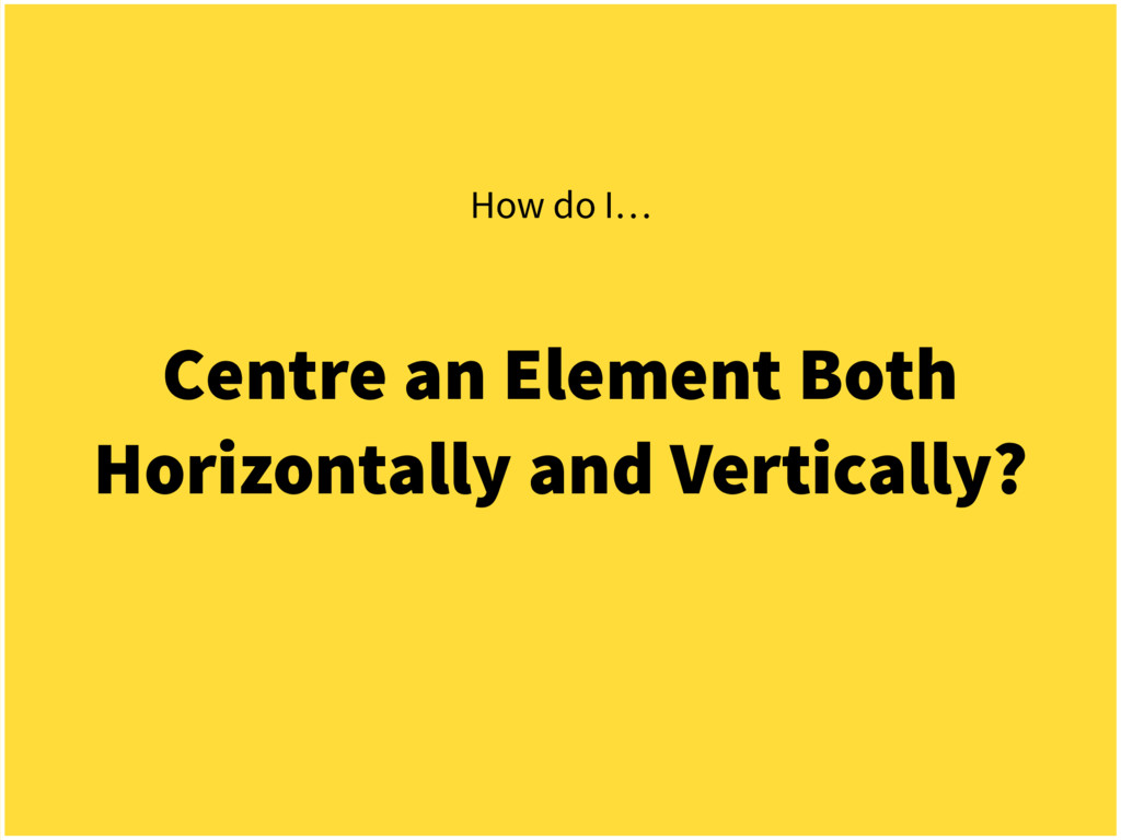 Centre an Element Both Horizontally and Vertica...