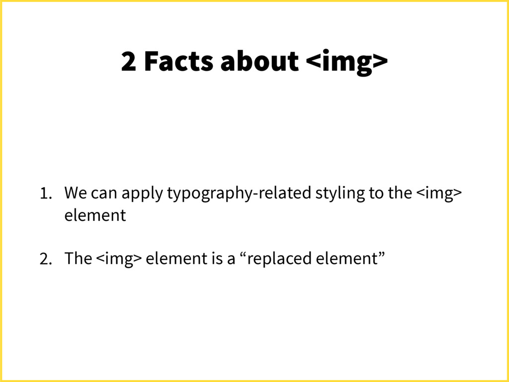 2 Facts about <img> 1. We can apply typography-...