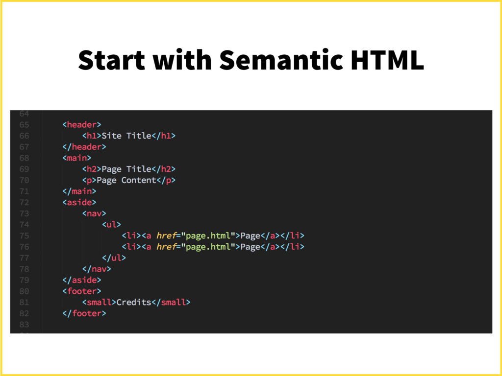 Start with Semantic HTML