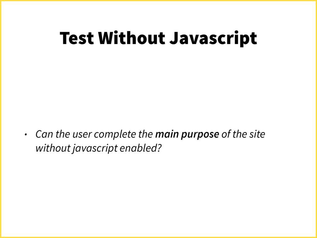 Test Without Javascript • Can the user complete...