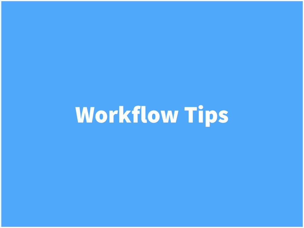 Workflow Tips