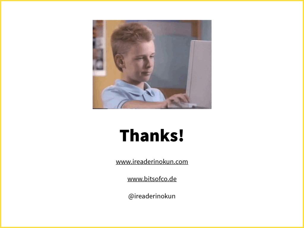 Thanks! www.ireaderinokun.com www.bitsofco.de @...