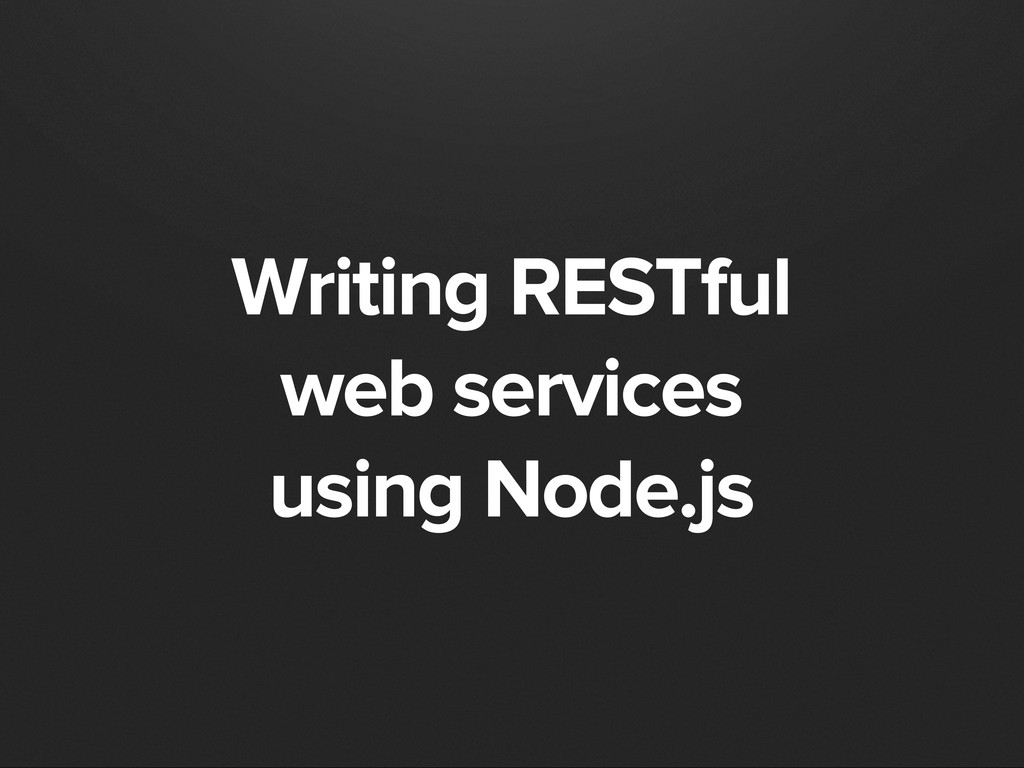 Writing RESTful web services using Node.js