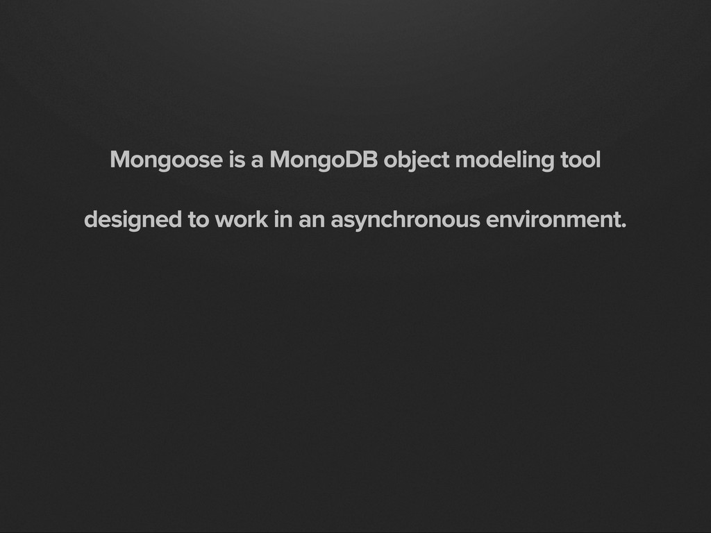 Mongoose is a MongoDB object modeling tool desi...