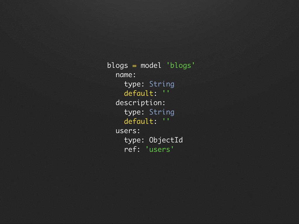 blogs = model 'blogs' name: type: String defaul...