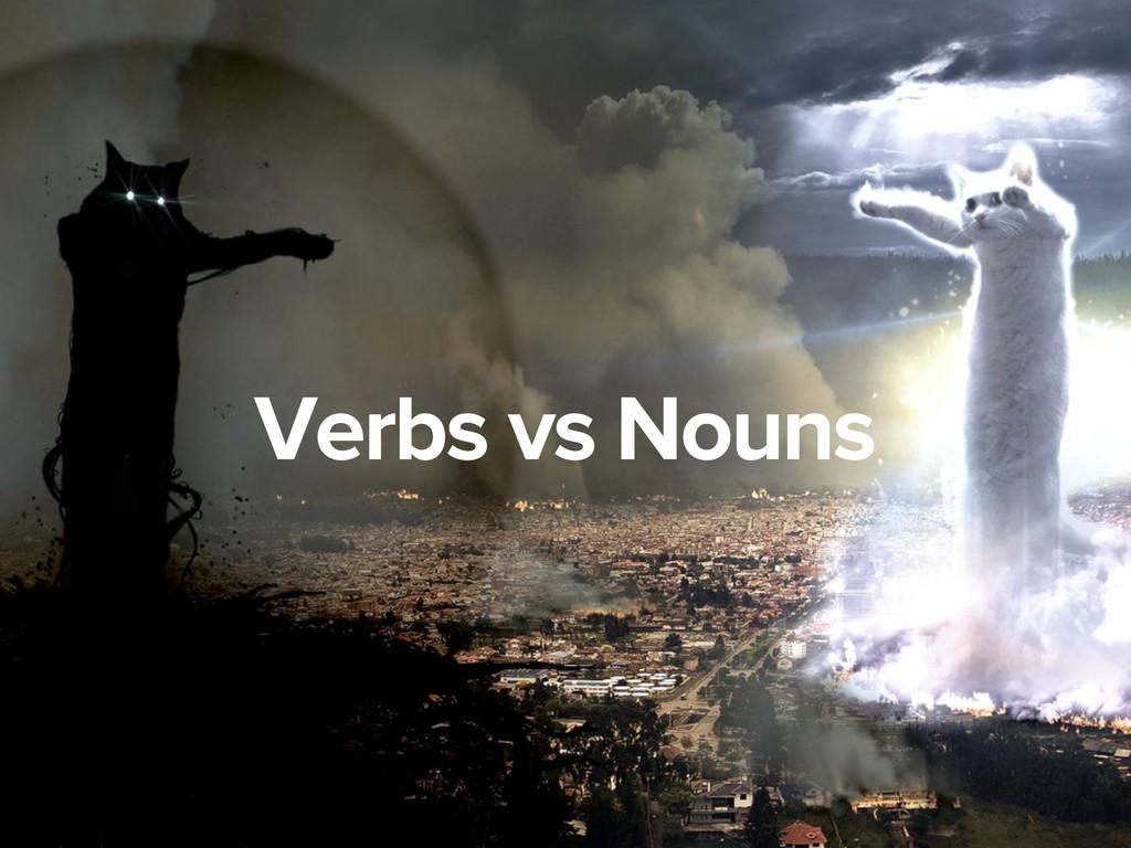 Verbs vs Nouns
